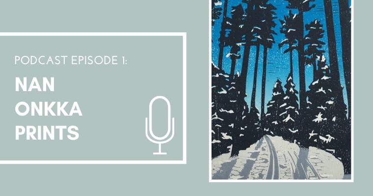 Nan Onkka Prints | Episode 1